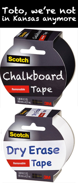 chalkboard tape and dry erase tape  - Toto, we're not in Kansas anymore